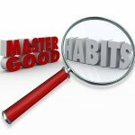 Make Sure Your Habits are Helping Not Hurting You