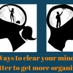 6 Ways to clear your mind of clutter to get more organized