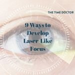 9 Ways to Develop Laser-Like Focus