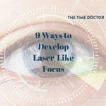 9 Ways to Develop Laser-Like Focus