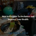How to Prepare To Declutter And Improve Your Health