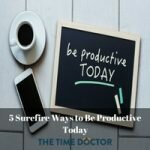 5 Surefire Ways to Be Productive Today