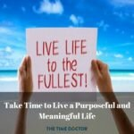 Take Time to Live a Purposeful and Meaningful Life