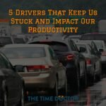 5 Drivers That Keep Us Stuck and Impact Our Productivity