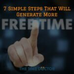 7 Simple Steps That Will Generate More Free Time