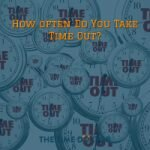 How often Do You Take Time Out