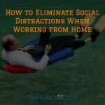 How to Eliminate Social Distractions When Working from Home