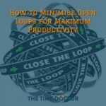 How to Minimise Open Loops for Maximum Productivity