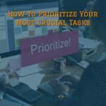 How to Prioritize Your Most Crucial Tasks