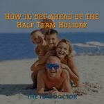 How to Get ahead of the Half Term Holiday