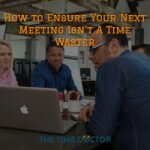 How to Ensure Your Meetings aren't deemed A Time Waster