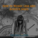 How to Worry Less and Achieve more