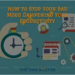 How to Stop Your Bad Mood Dampening Your Productivity